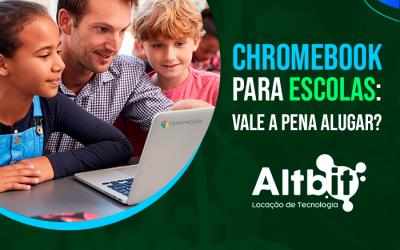 Chromebook para escolas: vale a pena alugar?