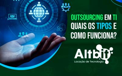 Outsourcing em TI quais os tipos e como funciona