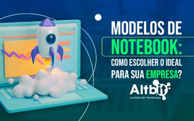 Modelos de Notebook: como escolher o ideal para sua empresa