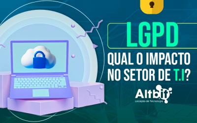 O impacto da LGPD no setor de Tecnologia da Informação